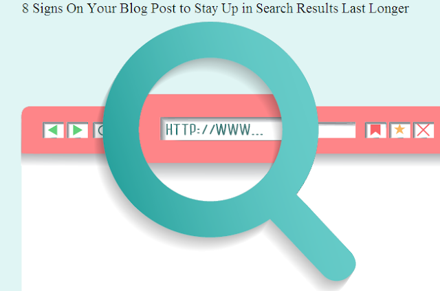 8 Signs On Your Blog Post to Stay Up in Search Results Last Longer