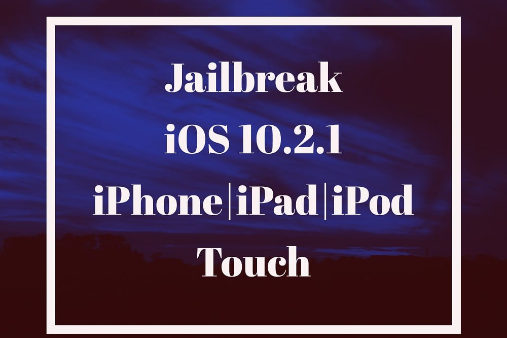 iOS 10.2.1 Jailbreak is here!! [How To]