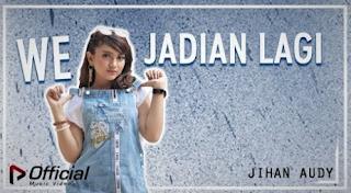 Download Lagu Jihan Audy We Jadian Lagi Mp3 Dangdut Terbaru 2018