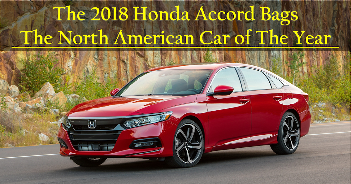The 2018 Honda Accord Bags The North American Car of The Year