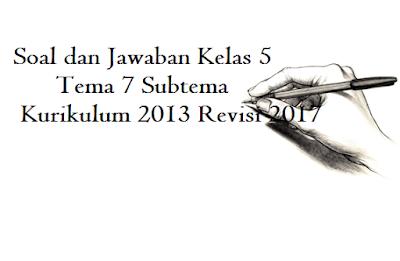 Soal dan Jawaban Kelas 5 Tema 7 UH PH Kurikulum 2013 Revisi 2017