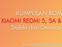 Kumpulan ROM Xiaomi Redmi 5, 5 Plus & Redmi 5A Stabel Version
