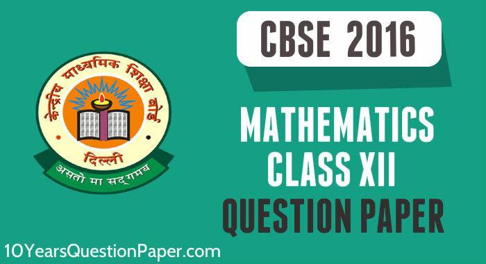 cbse class 12th 2016 Mathematics question paper