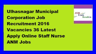 Ulhasnagar Municipal Corporation Job Recruitment 2016 Vacancies 36 Latest Apply Online Staff Nurse ANM Jobs