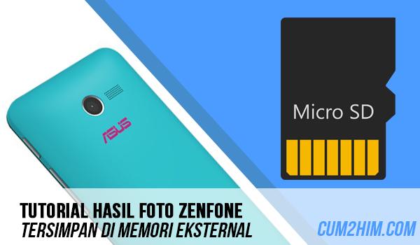 Cara Agar Hasil Foto Zenfone Tersimpan di Memori Eksternal Secara Otomatis