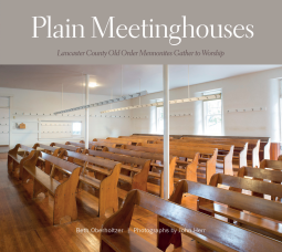 Plain Meetinghouses: Lancaster County Old Order Mennonites Gather to Worship.