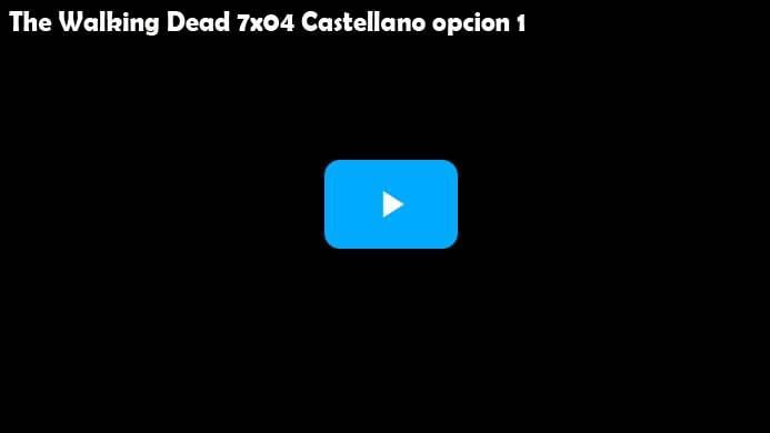 The Walking Dead Temporada 7 Capitulo 4 Opcion 1 Castellano