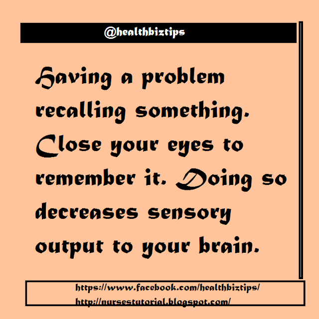 If you're having a trouble recalling something, close your eye to remember it. Doing so decreases sensory output to your brain.
