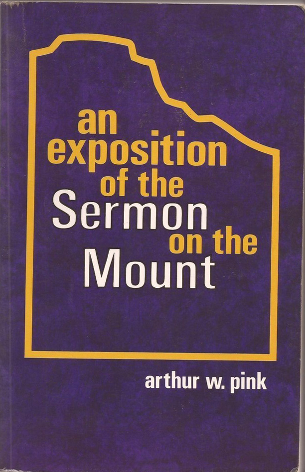 Arthur W. Pink-An Exposition Of The Sermon On The Mount-