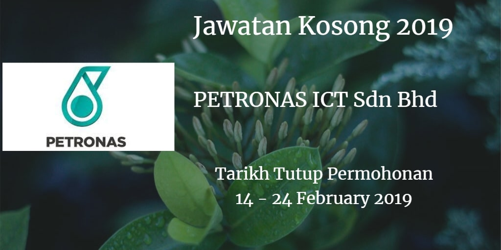 Jawatan Kosong PETRONAS ICT Sdn Bhd 14 - 24 February 2019