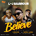 DOWNLOAD MP3: L-J Saaaviour - Believe Ft. Iyanya X Ikpa Udo || @LJSAAAVIOUR @Iyanya @Ikpa_Udo