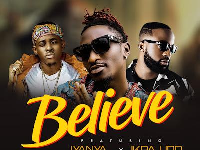 DOWNLOAD MP3: L-J Saaaviour - Believe Ft. Iyanya X Ikpa Udo || @LJSAAAVIOUR @Iyanya @Ikpa_Udo