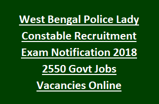 West Bengal Police Lady Constable Recruitment Exam Notification 2018 2550 Govt Jobs Vacancies Online