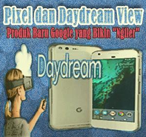 "Pixel dan Daydream View, Produk Baru Google yang Bikin ""Ngiler"""