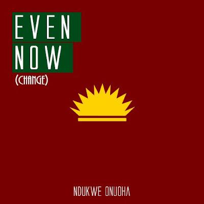 """""""Even Now"""" by Ndukwe Onuoha"""