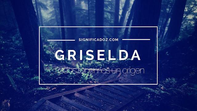 Significado y Origen del Nombre Griselda ¿Que significa?