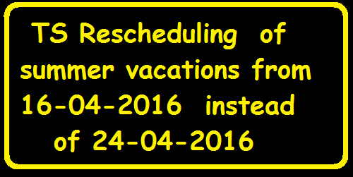 TS Rescheduling of summer vacations from 16-04-2016 instead of 24-04-2016|Director of School Education|The Department of School education |Government of Telangana|Declaration of summer holidays for all schools Functioning under Govt|local bodies|Pvt schools from 16-04-2016 /2016/04/ts-rescheduling-of-summer-vacations-department-of-school-education.html
