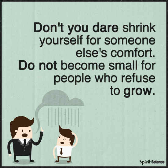 Dont You Dare Shrink Yourself For Someone Elses Comfort Do Not