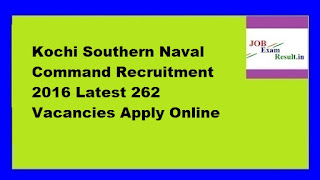 Kochi Southern Naval Command Recruitment 2016 Latest 262 Vacancies Apply Online