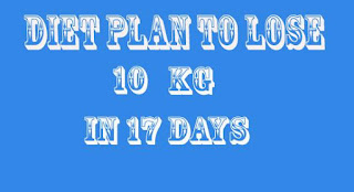 Lose 10 KG in 17 Days - Full Diet Plan for your everyday meal plans