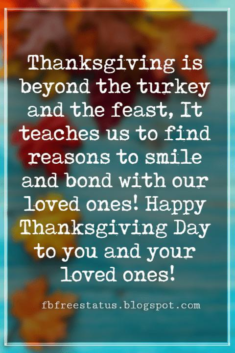 Thanksgiving Text Messages, Thanksgiving is beyond the turkey and the feast, It teaches us to find reasons to smile and bond with our loved ones! Happy Thanksgiving Day to you and your loved ones!