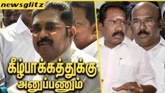 TTV Dinakaran ask AIADMK ministers to leave Kilpauk