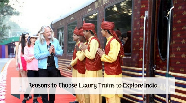 Reasons to Choose Luxury Trains to Explore India