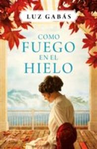 Como Fuego en el Hielo. Luz Gabás. Disponible en Libreria Cilsa. Alicante.