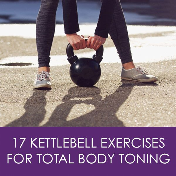 17 Kettlebell Exercises for Total Body Toning