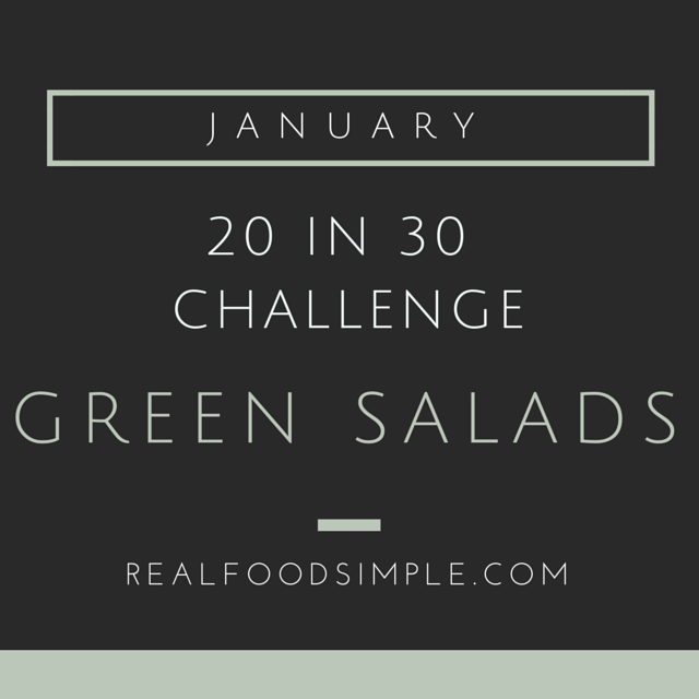 20 in 30 challenge | January - green salads. I am challenging myself to eat 20 green salads in 30 days this month. Here is an update on my progress.  | realfoodsimple.com