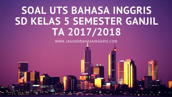 Download Soal UTS Bahasa Inggris SD dan Kunci Jawabannya  Soal UTS Bahasa Inggris SD Kelas 5 Semester Ganjil TA 2017/2018