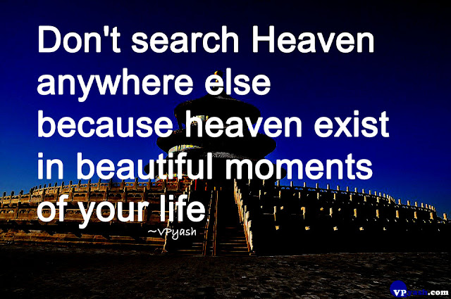 156  Don't search Heaven anywhere else because heaven exist in beautiful moments of your life