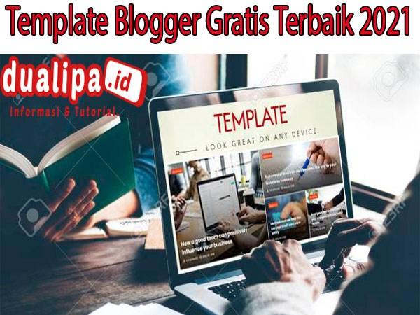 Template Blogger Gratis Terbaik 2021