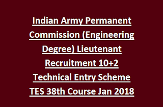 Indian Army Permanent Commission (Engineering Degree) Lieutenant Recruitment 10+2 Technical Entry Scheme TES 38th Course Jan 2018