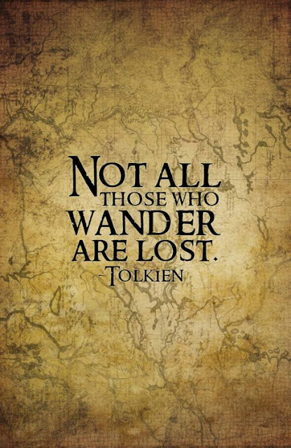 Not all those who wander are lost. - Tolkien ~ God is Heart