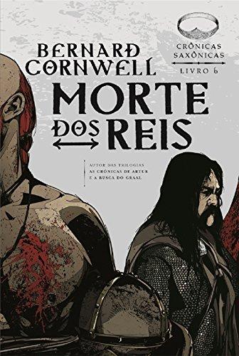 Morte dos reis Crônicas saxônicas Bernard Cornwell