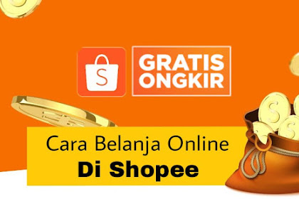 Panduan Lengkap Cara Belanja Di Shopee Untuk Pemula Agar Dapat Gratis Ongkir