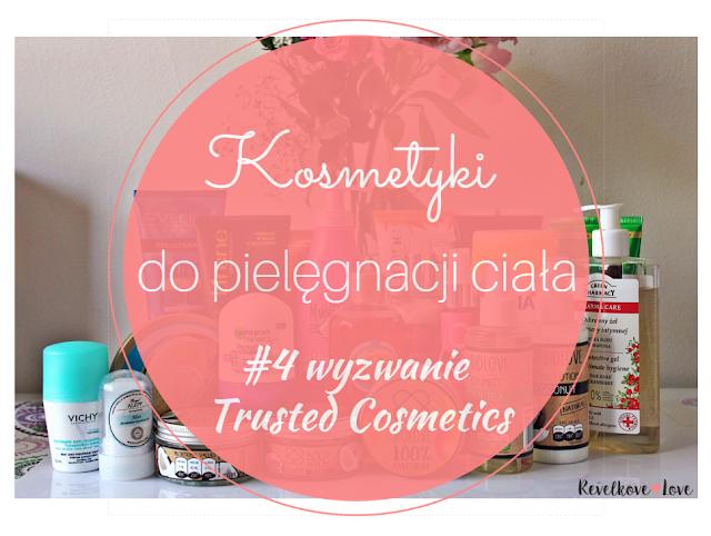 Wyzwanie Trusted Cosmetics | #4 Moje kosmetyki do pięlęgnacji ciała