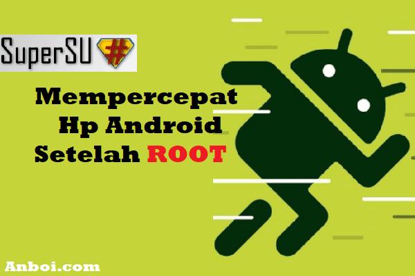 Mempercepat Kinerja Android yang Sudah di Root