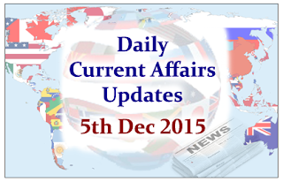 Daily Current Affairs Updates– 5th December 2015