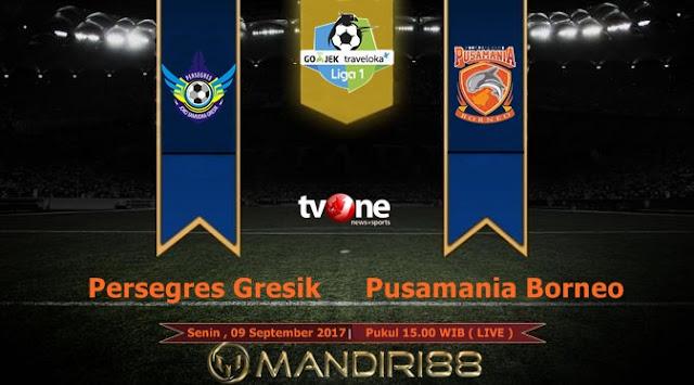 Prediksi Bola : Persegres Gresik Vs Pusamania Borneo FC , Senin 09 September 2017 Pukul 15.00 WIB @ TVONE