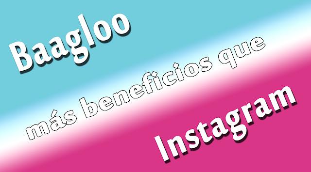 Baagloo la aplicación con más beneficios que Instagram