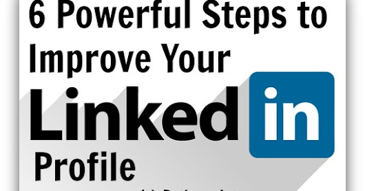 6 Powerful Steps to Improve Your LinkedIn Profile