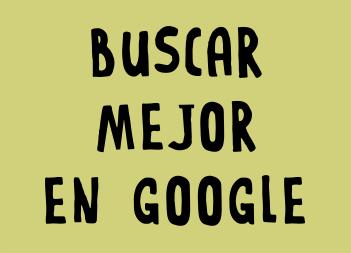 Buscar mejor en Google