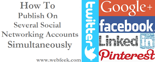 How To Publish On Several Social Networking Accounts Simultaneously | Webfeek - A Web Of Tricks