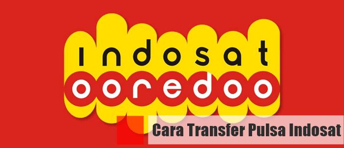 Cara Transfer Pulsa Indosat Ooredoo Ke 3 Dan Semua Operator