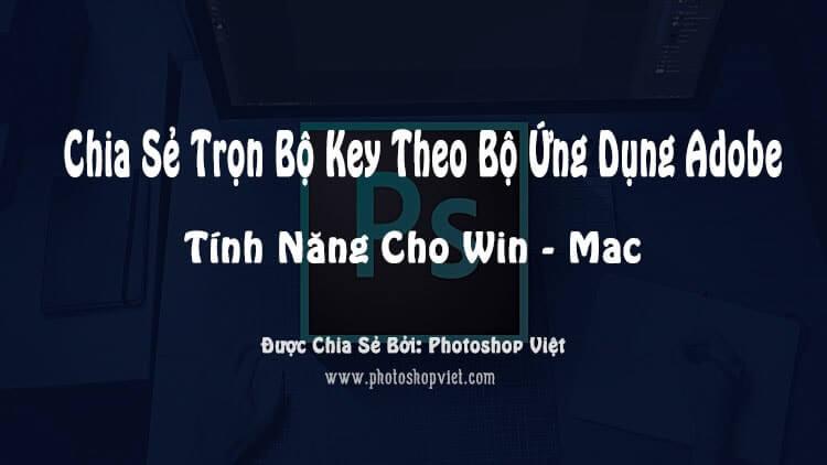 chia-se-tron-bo-key-theo-bo-ung-dung-adobe-tinh-nang-win-mac