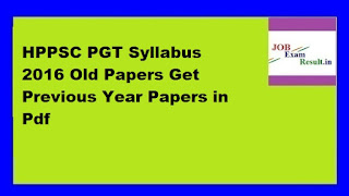 HPPSC PGT Syllabus 2016 Old Papers Get Previous Year Papers in Pdf