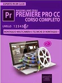 Premiere Pro CC Corso Completo. Volume 6: Montaggio multicamera e tecniche di montaggio (1) (Esperto in un click)