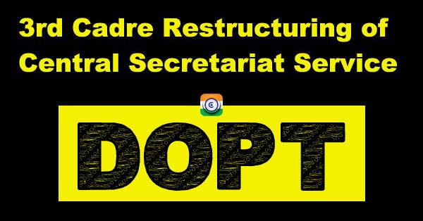 3rd Cadre Restructuring of Central Secretariat Service - CSS